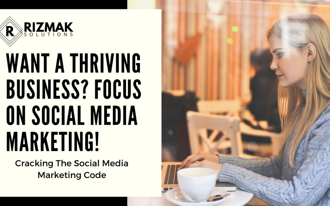 Want A Thriving Business? Focus On Social Media Marketing!